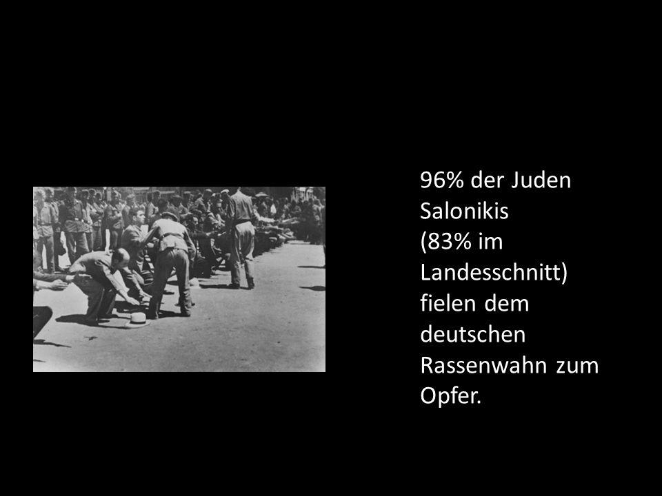 96% der Juden Salonikis (83% im Landesschnitt) fielen dem deutschen Rassenwahn zum Opfer.