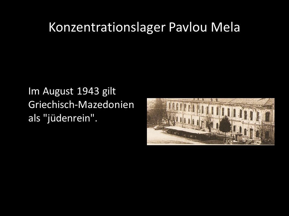 Konzentrationslager Pavlou Mela Im August 1943 gilt Griechisch-Mazedonien als jüdenrein .