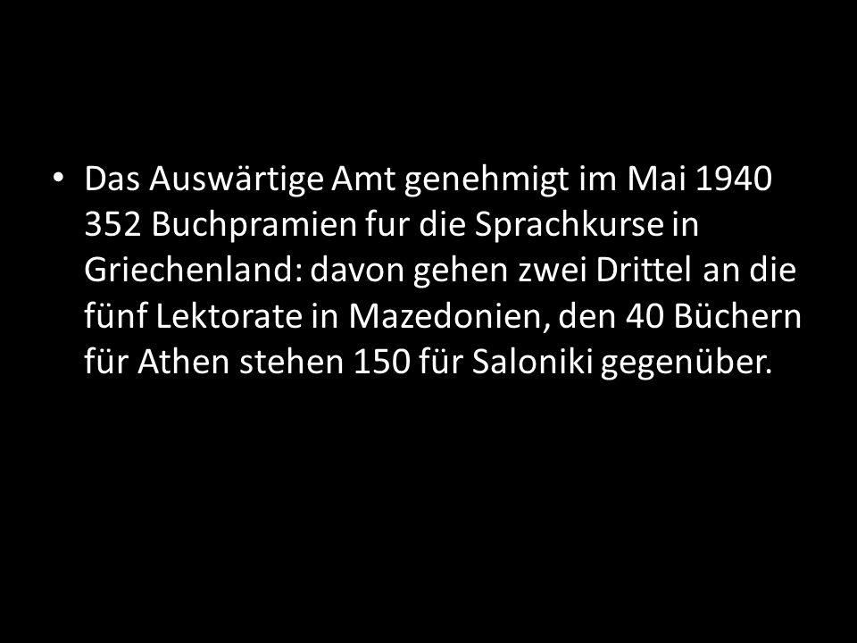 Das Auswärtige Amt genehmigt im Mai 1940 352 Buchpramien fur die Sprachkurse in Griechenland: davon gehen zwei Drittel an die fünf Lektorate in Mazedo
