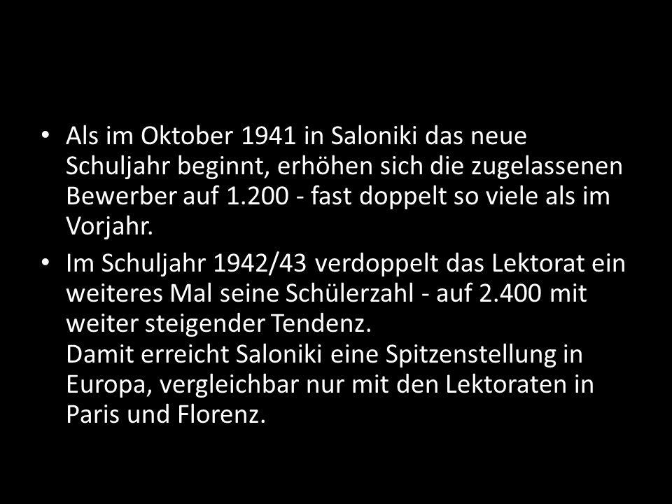 Als im Oktober 1941 in Saloniki das neue Schuljahr beginnt, erhöhen sich die zugelassenen Bewerber auf 1.200 - fast doppelt so viele als im Vorjahr. I
