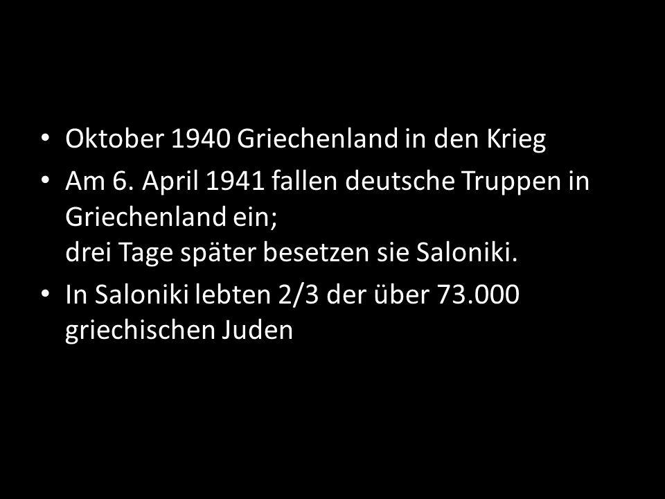 Oktober 1940 Griechenland in den Krieg Am 6. April 1941 fallen deutsche Truppen in Griechenland ein; drei Tage später besetzen sie Saloniki. In Saloni
