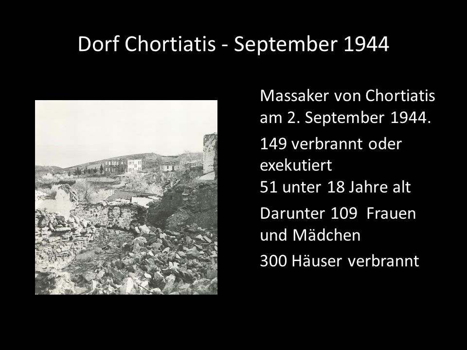 Dorf Chortiatis - September 1944 Massaker von Chortiatis am 2. September 1944. 149 verbrannt oder exekutiert 51 unter 18 Jahre alt Darunter 109 Frauen