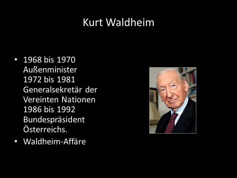 Kurt Waldheim 1968 bis 1970 Außenminister 1972 bis 1981 Generalsekretär der Vereinten Nationen 1986 bis 1992 Bundespräsident Österreichs. Waldheim-Aff