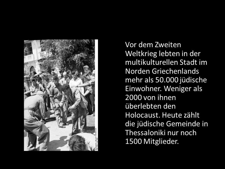 Vor dem Zweiten Weltkrieg lebten in der multikulturellen Stadt im Norden Griechenlands mehr als 50.000 jüdische Einwohner. Weniger als 2000 von ihnen