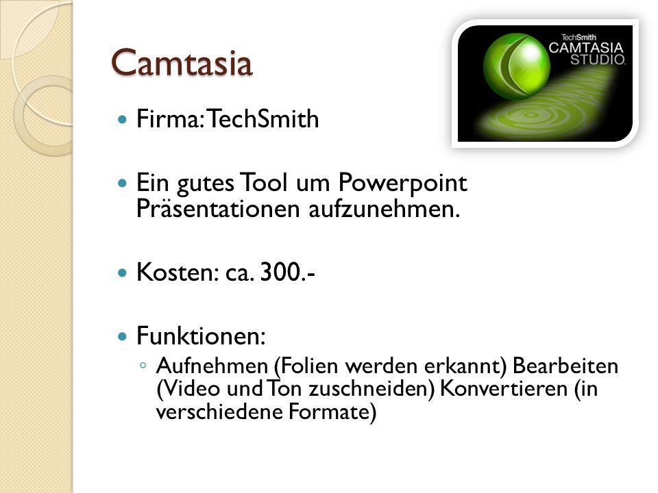 Camtasia Firma: TechSmith Ein gutes Tool um Powerpoint Präsentationen aufzunehmen.
