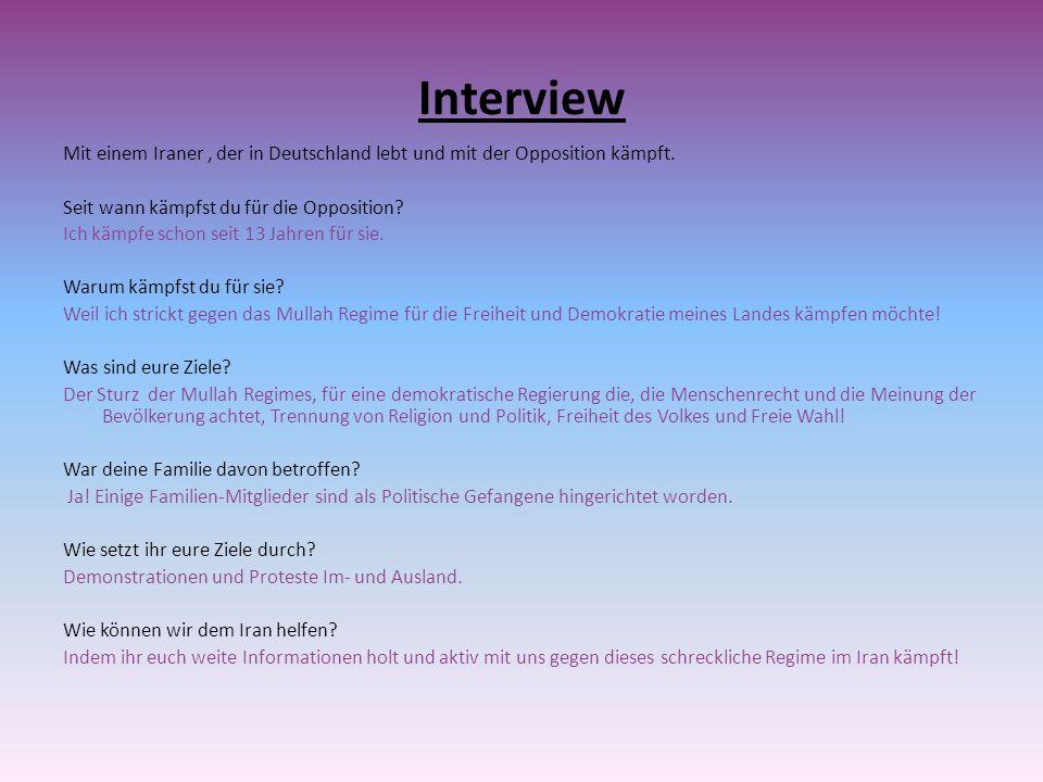 Interview Mit einem Iraner, der in Deutschland lebt und mit der Opposition kämpft. Seit wann kämpfst du für die Opposition? Ich kämpfe schon seit 13 J