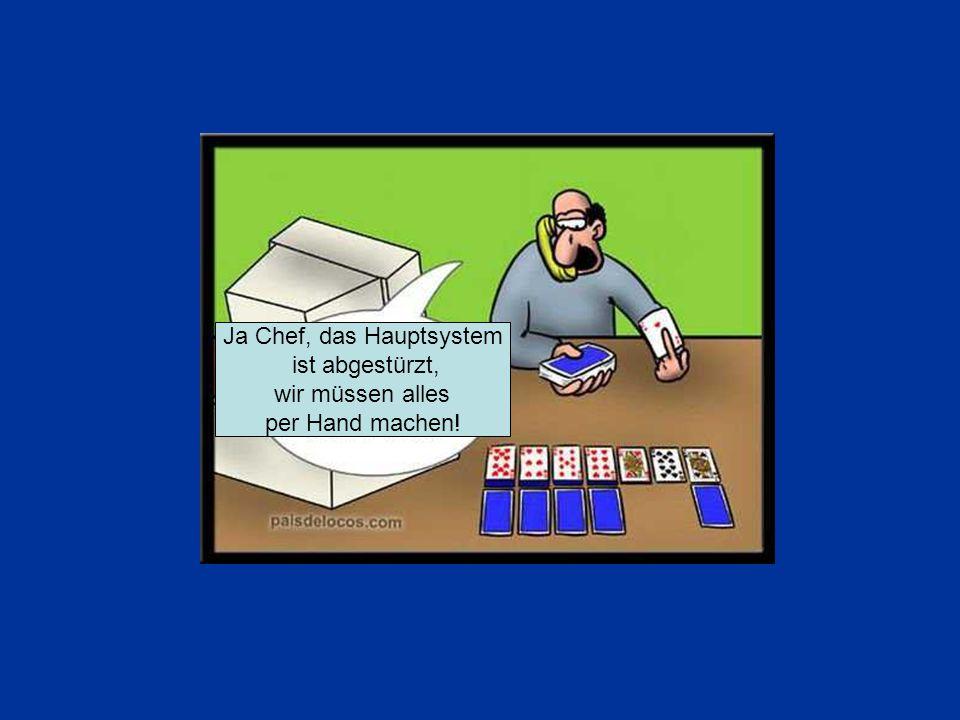 Ja Chef, das Hauptsystem ist abgestürzt, wir müssen alles per Hand machen!