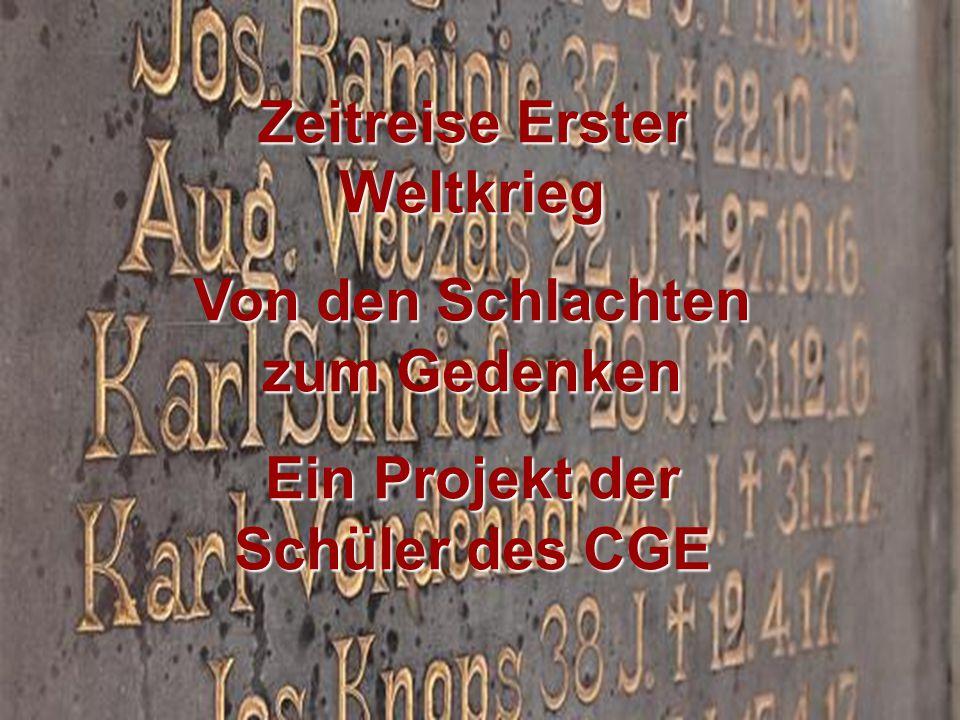 Zeitreise Erster Weltkrieg Von den Schlachten zum Gedenken Ein Projekt der Schüler des CGE