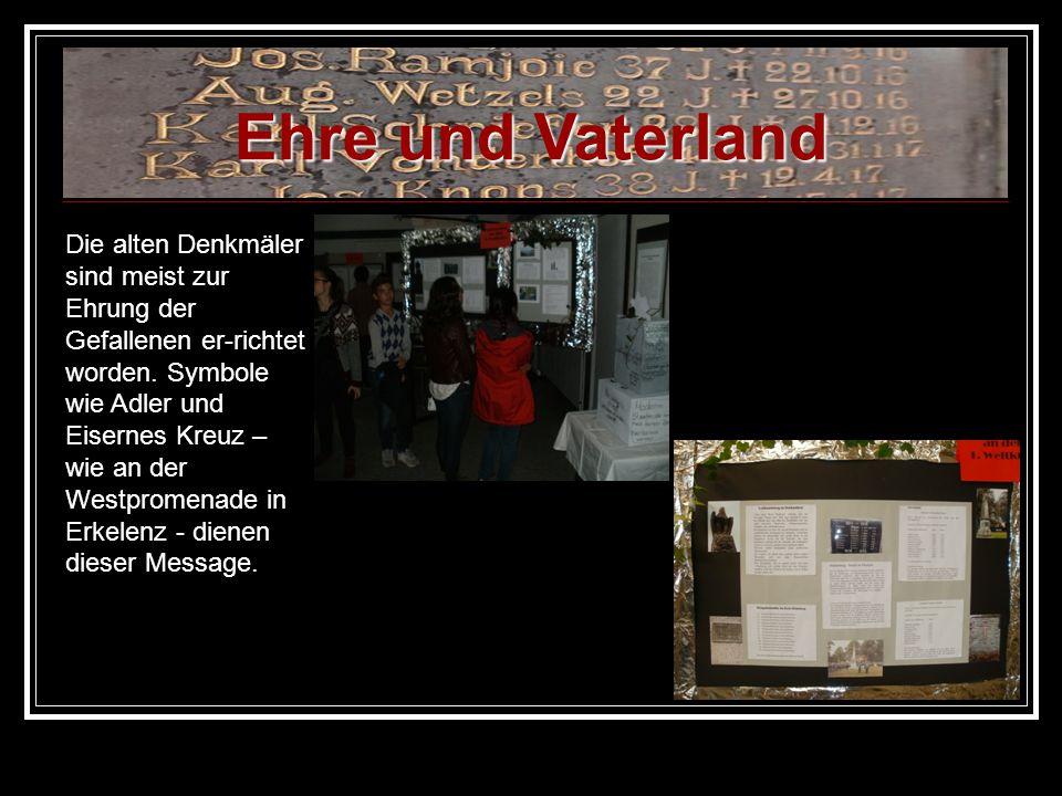 Ehre und Vaterland Die alten Denkmäler sind meist zur Ehrung der Gefallenen er-richtet worden. Symbole wie Adler und Eisernes Kreuz – wie an der Westp