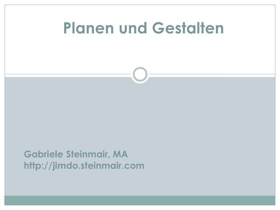 Gabriele Steinmair, MA http://jimdo.steinmair.com Planen und Gestalten