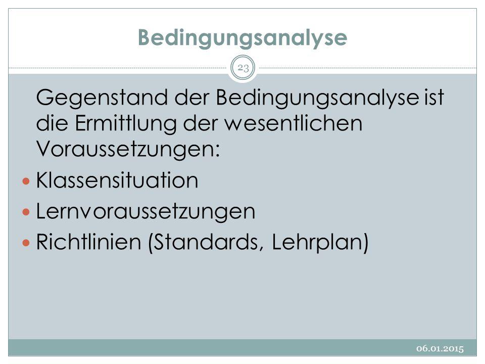 Bedingungsanalyse Gegenstand der Bedingungsanalyse ist die Ermittlung der wesentlichen Voraussetzungen: Klassensituation Lernvoraussetzungen Richtlini