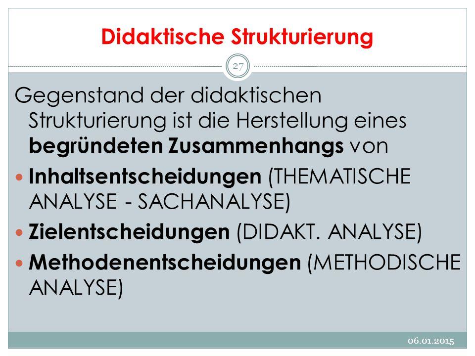 Didaktische Strukturierung Gegenstand der didaktischen Strukturierung ist die Herstellung eines begründeten Zusammenhangs von Inhaltsentscheidungen (T