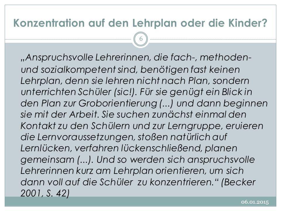 Voraussetzung: Lehrplan 06.01.2015 7 Das setzt voraus, den Lehrplan während der Ausbildung gut kennen zu lernen, seine Struktur und auch den Rahmencharakter zu verstehen.