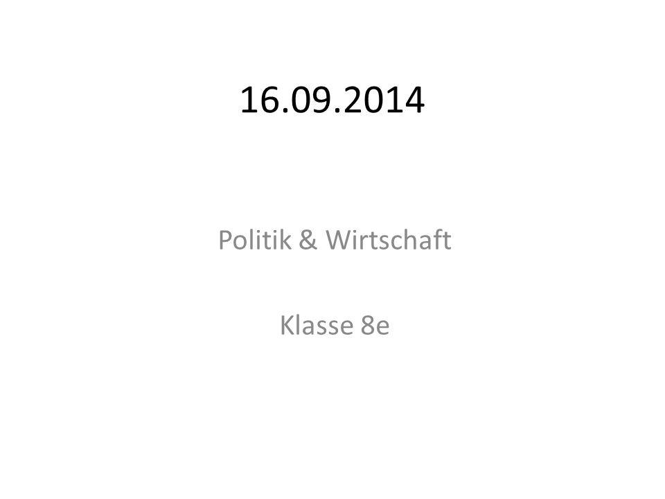 16.09.2014 Politik & Wirtschaft Klasse 8e