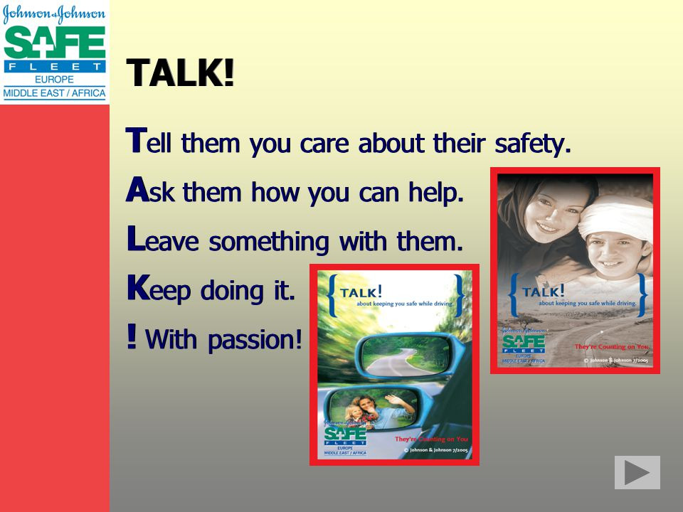 TALK. T ell them you care about their safety. A sk them how you can help.