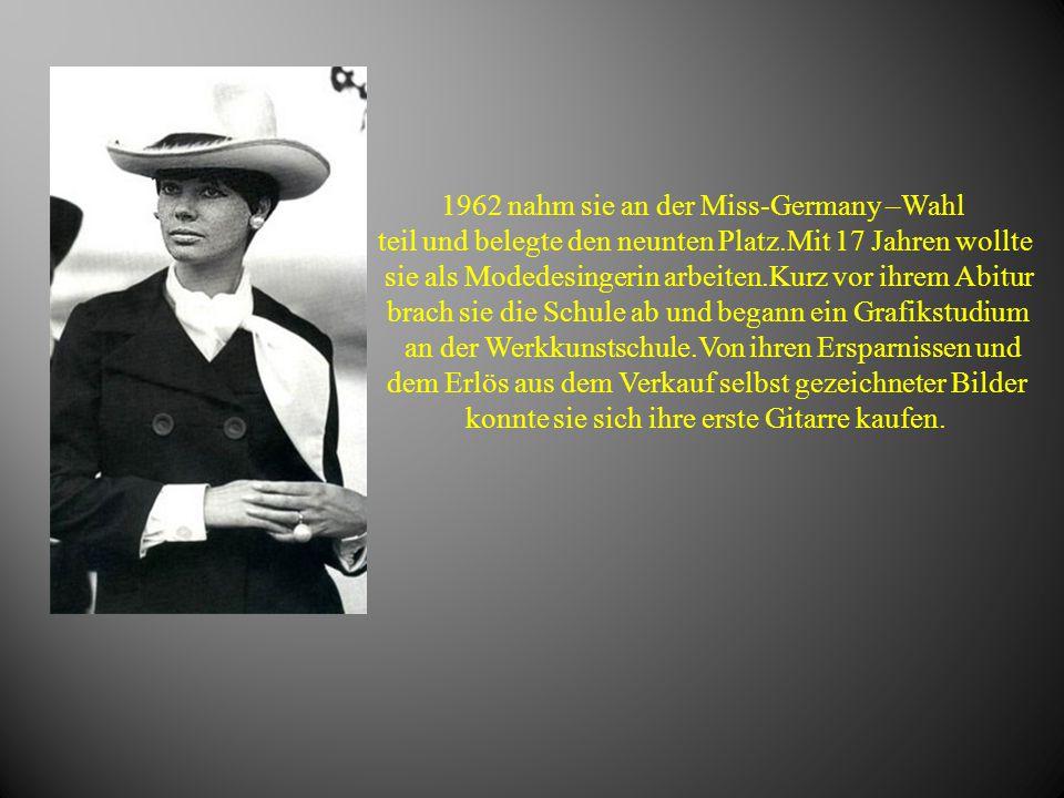 1962 nahm sie an der Miss-Germany –Wahl teil und belegte den neunten Platz.Mit 17 Jahren wollte sie als Modedesingerin arbeiten.Kurz vor ihrem Abitur