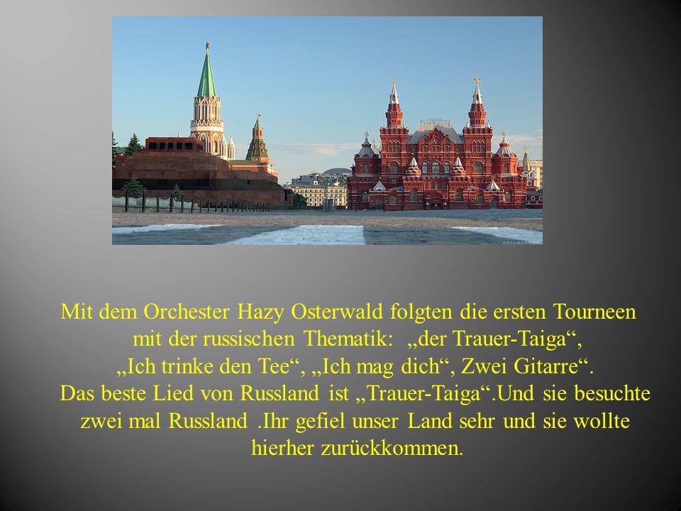"""Mit dem Orchester Hazy Osterwald folgten die ersten Tourneen mit der russischen Thematik: """"der Trauer-Taiga"""", """"Ich trinke den Tee"""", """"Ich mag dich"""", Zw"""