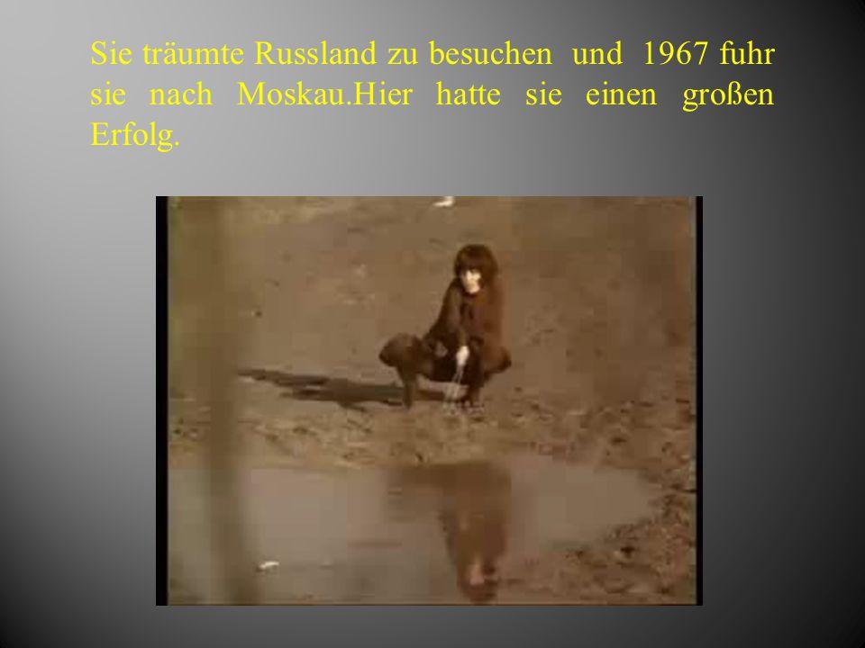 Sie träumte Russland zu besuchen und 1967 fuhr sie nach Moskau.Hier hatte sie einen großen Erfolg.