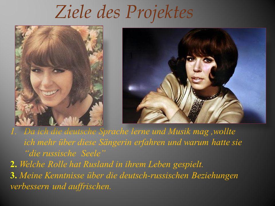 """Ziele des Projektes 1.Da ich die deutsche Sprache lerne und Musik mag,wollte ich mehr über diese Sängerin erfahren und warum hatte sie """"die russische"""