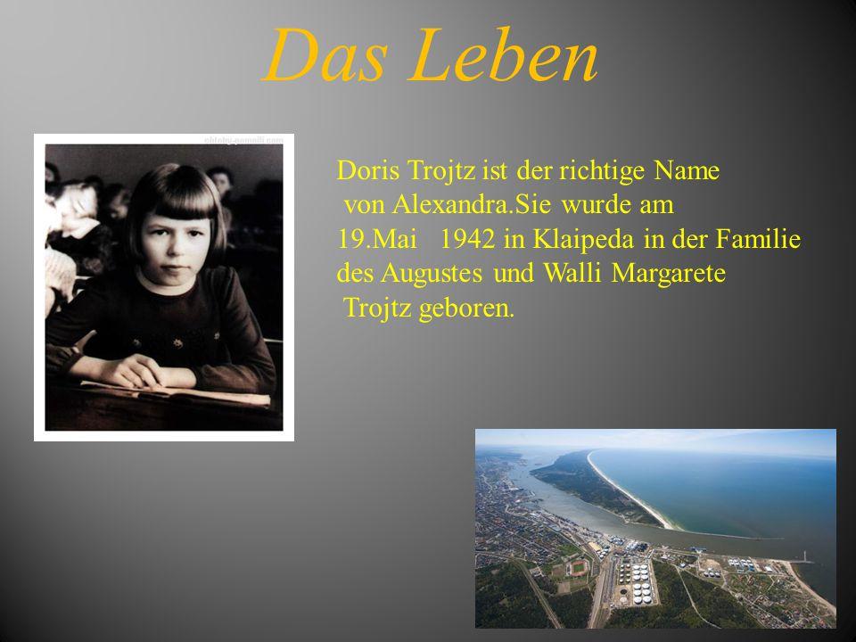Das Leben Doris Trojtz ist der richtige Name von Alexandra.Sie wurde am 19.Mai 1942 in Klaipeda in der Familie des Augustes und Walli Margarete Trojtz