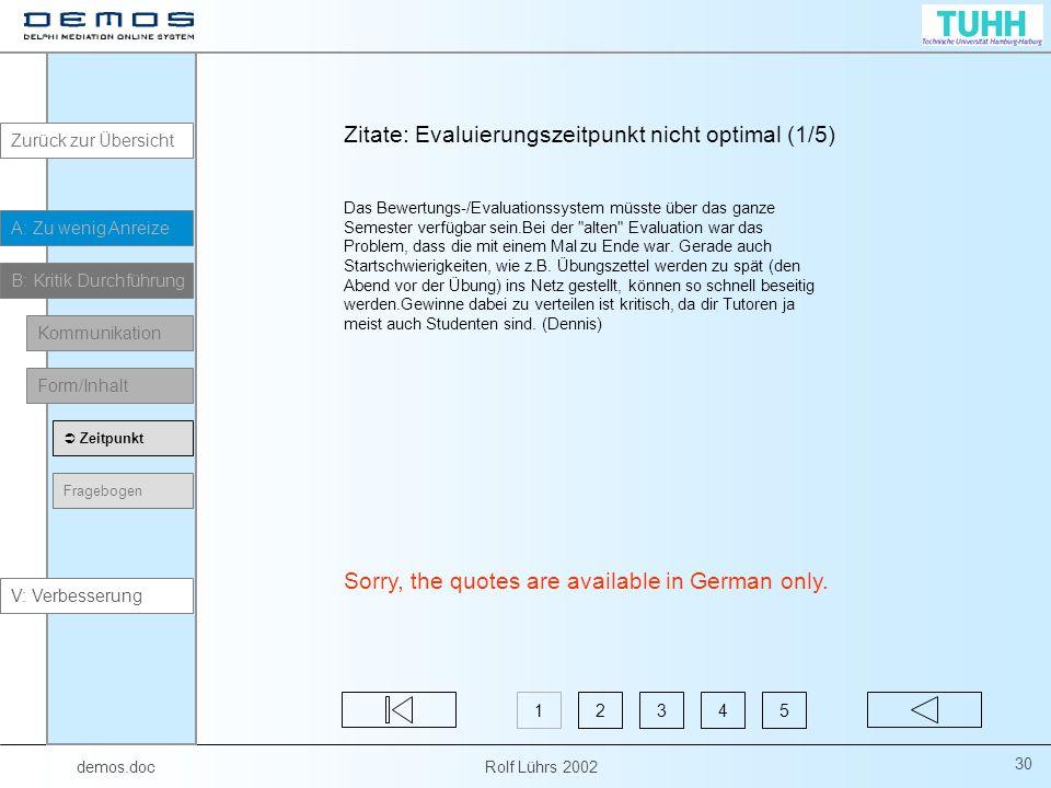 demos.doc Rolf Lührs 2002 30 Zitate: Evaluierungszeitpunkt nicht optimal (1/5) Das Bewertungs-/Evaluationssystem müsste über das ganze Semester verfügbar sein.Bei der alten Evaluation war das Problem, dass die mit einem Mal zu Ende war.