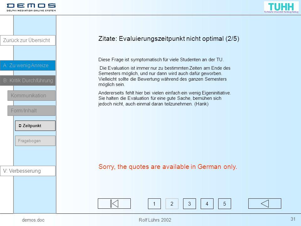 demos.doc Rolf Lührs 2002 31 Zitate: Evaluierungszeitpunkt nicht optimal (2/5) Diese Frage ist symptomatisch für viele Studenten an der TU. Die Evalua