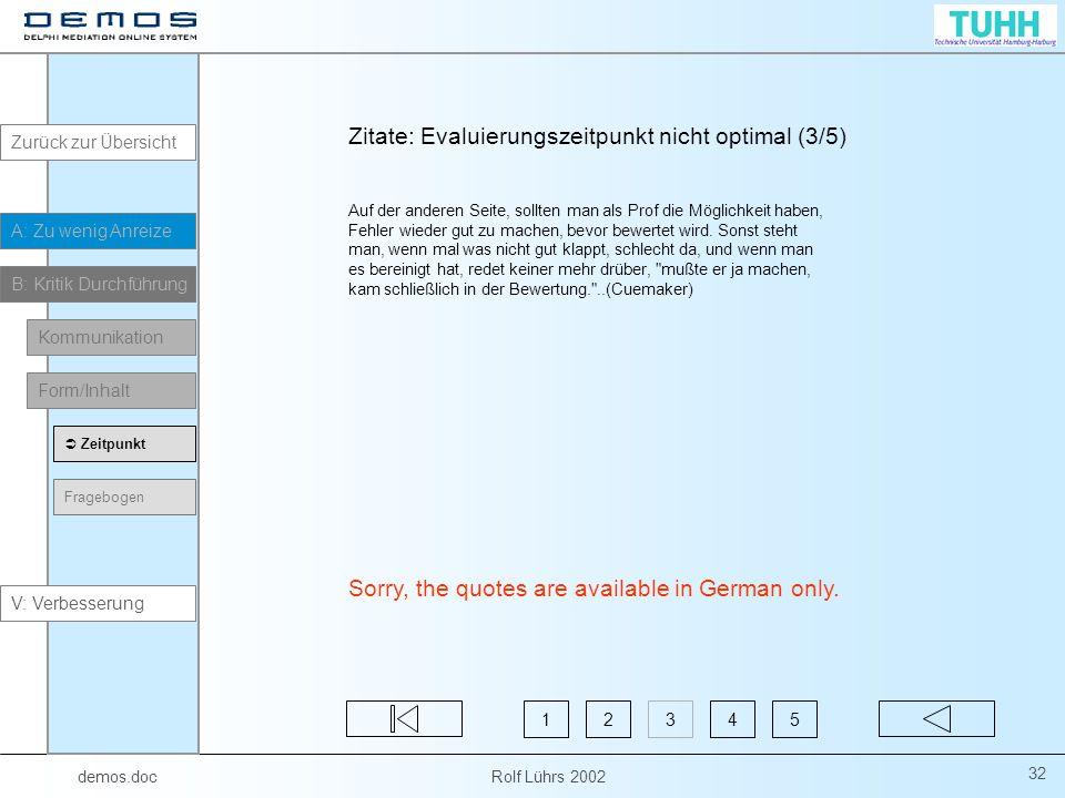 demos.doc Rolf Lührs 2002 32 Zitate: Evaluierungszeitpunkt nicht optimal (3/5) Auf der anderen Seite, sollten man als Prof die Möglichkeit haben, Fehl