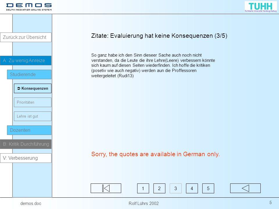 demos.doc Rolf Lührs 2002 36 Die Fragen der aktuellen Eval sind zu oberflächlich.= Sie liefern kein Ergebnis!.