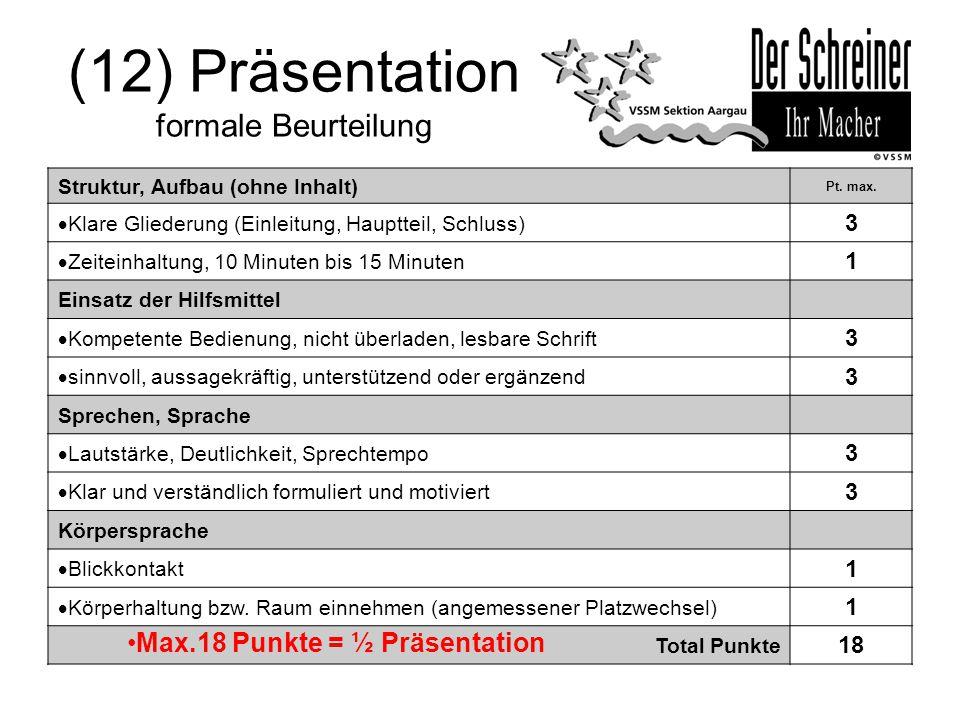 (12) Präsentation formale Beurteilung Struktur, Aufbau (ohne Inhalt) Pt. max.  Klare Gliederung (Einleitung, Hauptteil, Schluss) 3  Zeiteinhaltung,