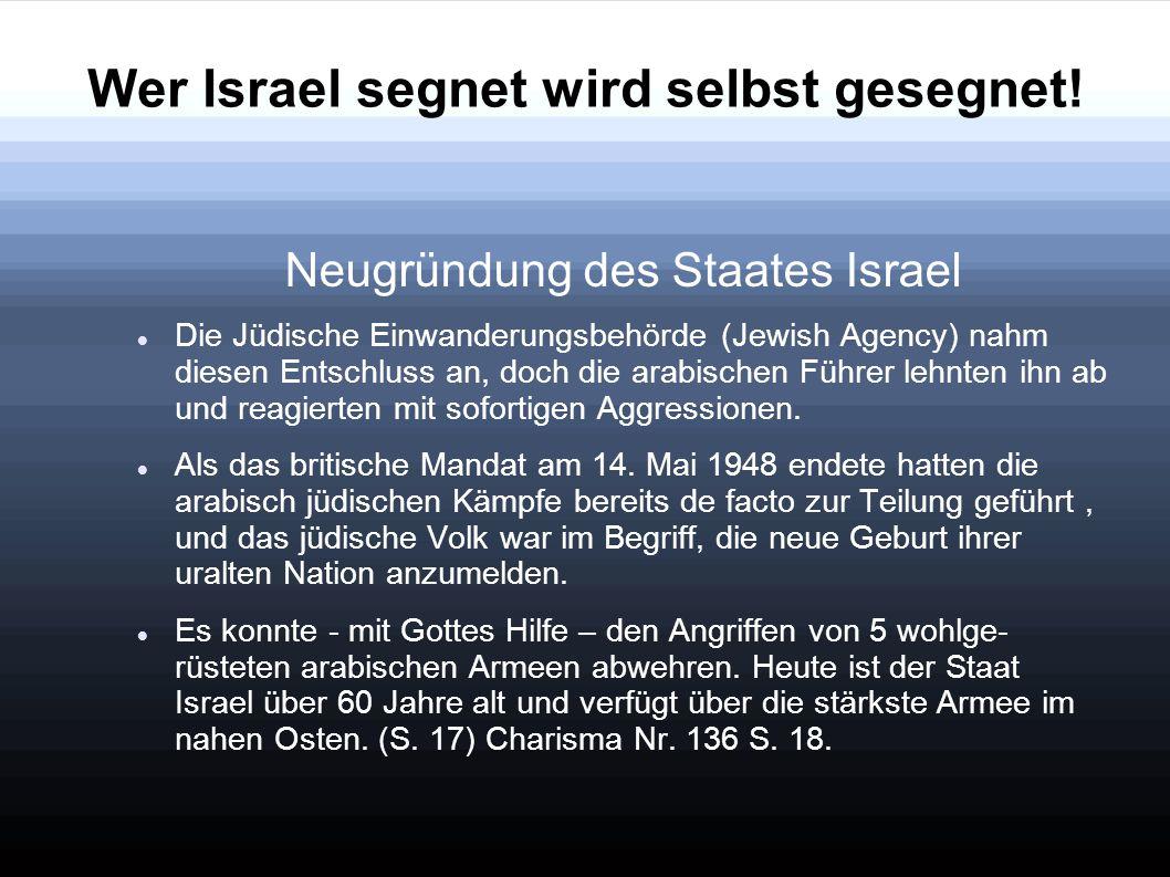 Wer Israel segnet wird selbst gesegnet! Neugründung des Staates Israel Die Jüdische Einwanderungsbehörde (Jewish Agency) nahm diesen Entschluss an, do