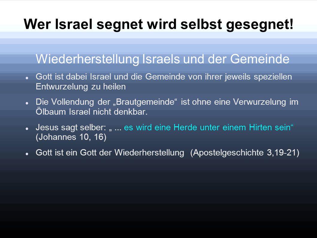 Wer Israel segnet wird selbst gesegnet! Wiederherstellung Israels und der Gemeinde Gott ist dabei Israel und die Gemeinde von ihrer jeweils speziellen