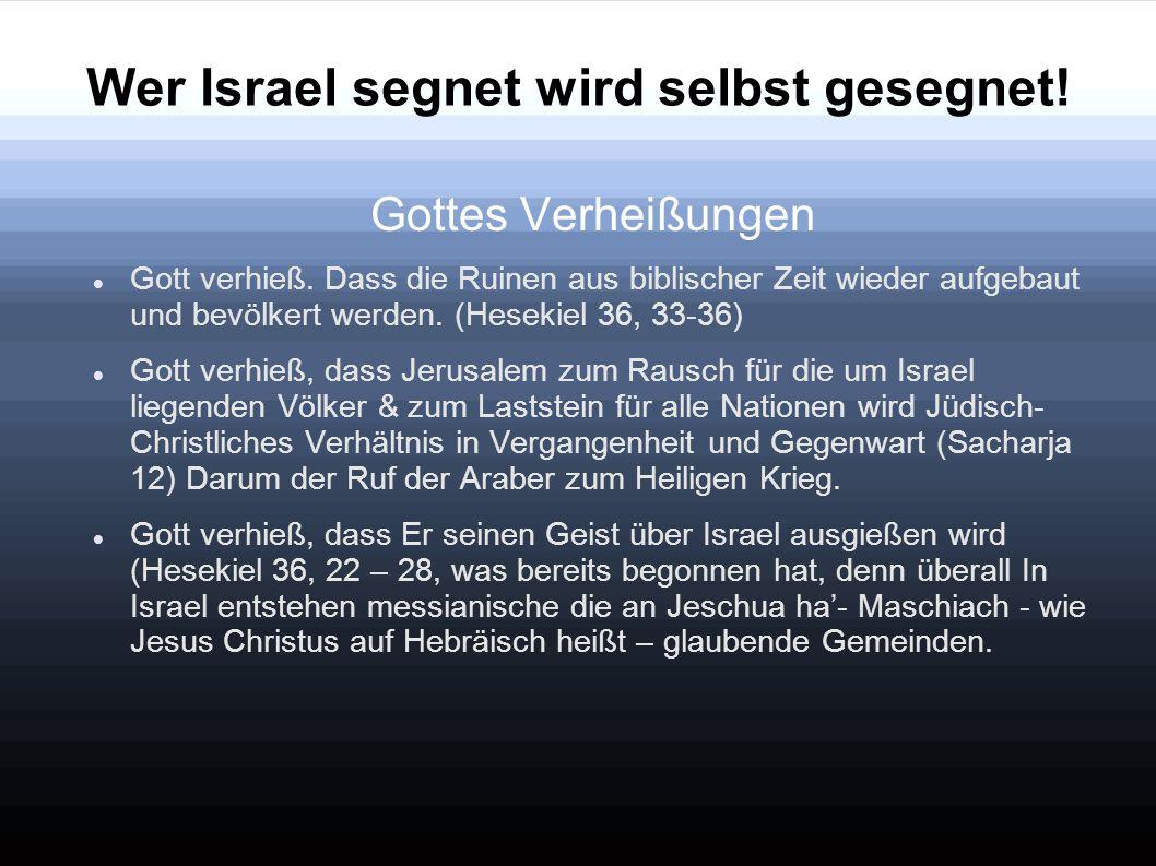 Wer Israel segnet wird selbst gesegnet! Gottes Verheißungen Gott verhieß. Dass die Ruinen aus biblischer Zeit wieder aufgebaut und bevölkert werden. (