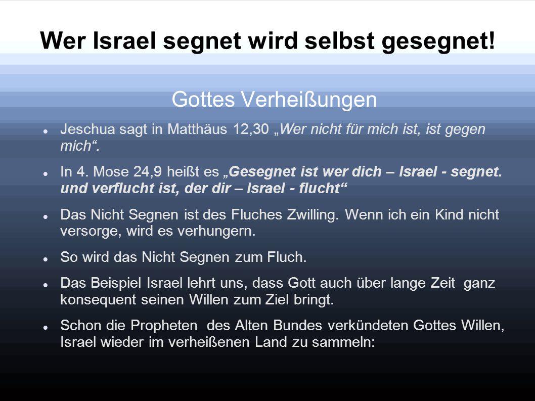 """Wer Israel segnet wird selbst gesegnet! Gottes Verheißungen Jeschua sagt in Matthäus 12,30 """"Wer nicht für mich ist, ist gegen mich"""". In 4. Mose 24,9 h"""