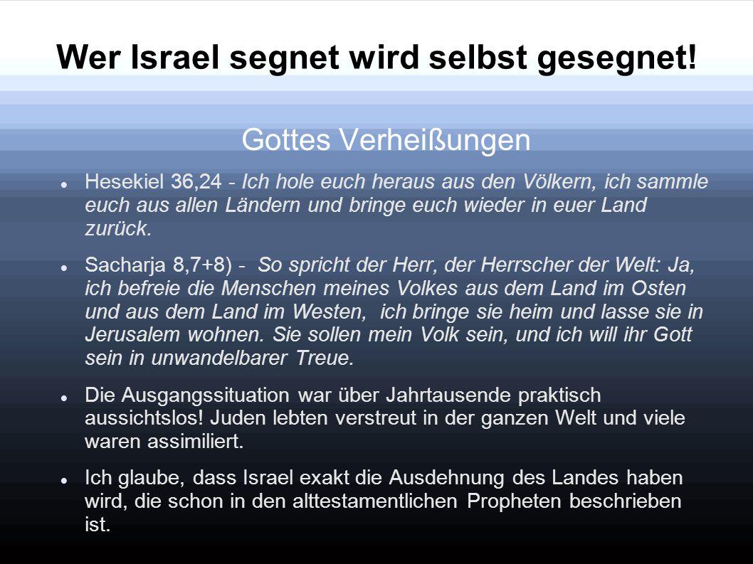 Wer Israel segnet wird selbst gesegnet! Gottes Verheißungen Hesekiel 36,24 - Ich hole euch heraus aus den Völkern, ich sammle euch aus allen Ländern u