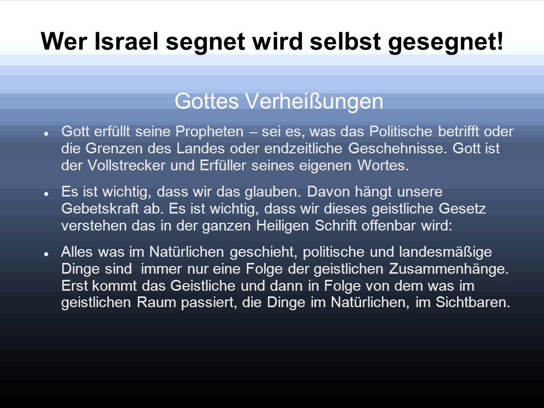 Wer Israel segnet wird selbst gesegnet! Gottes Verheißungen Gott erfüllt seine Propheten – sei es, was das Politische betrifft oder die Grenzen des La