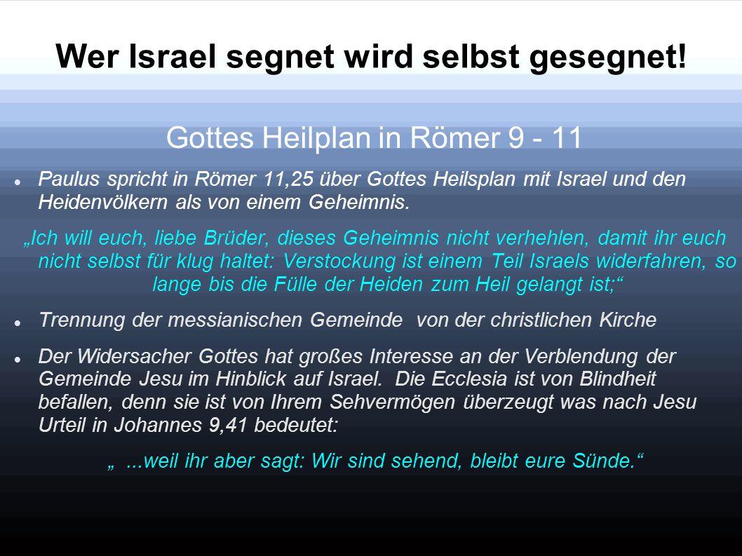 Wer Israel segnet wird selbst gesegnet! Gottes Heilplan in Römer 9 - 11 Paulus spricht in Römer 11,25 über Gottes Heilsplan mit Israel und den Heidenv