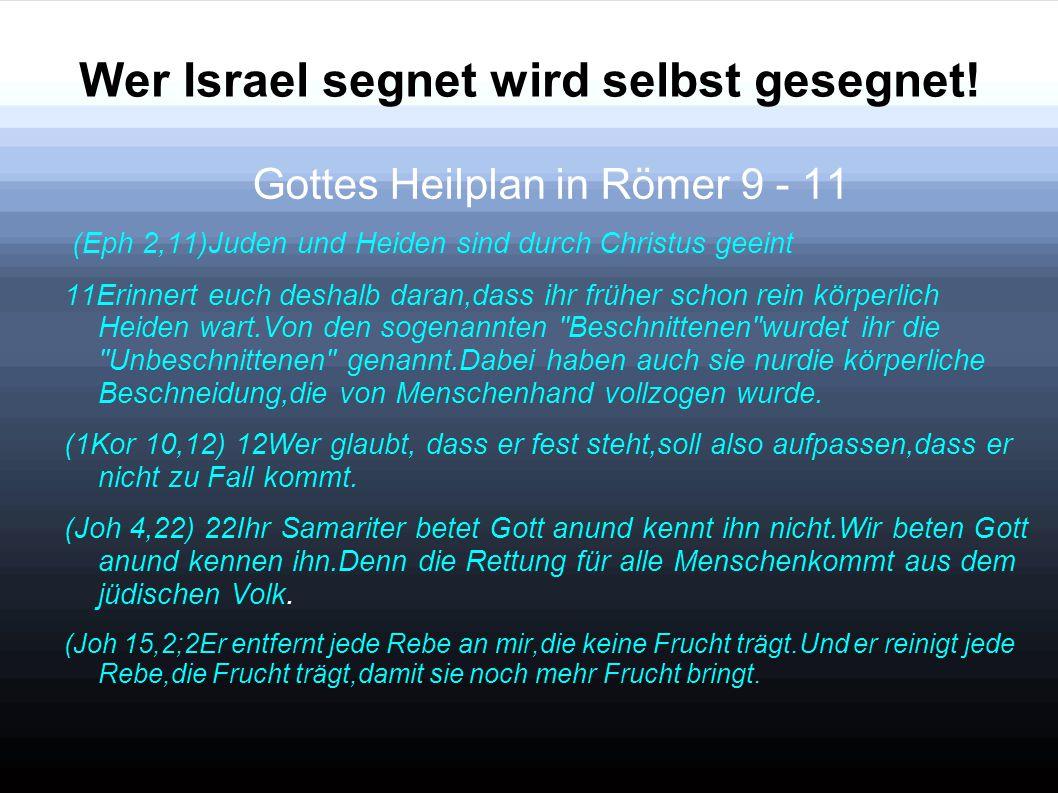 Wer Israel segnet wird selbst gesegnet! Gottes Heilplan in Römer 9 - 11 (Eph 2,11)Juden und Heiden sind durch Christus geeint 11Erinnert euch deshalb