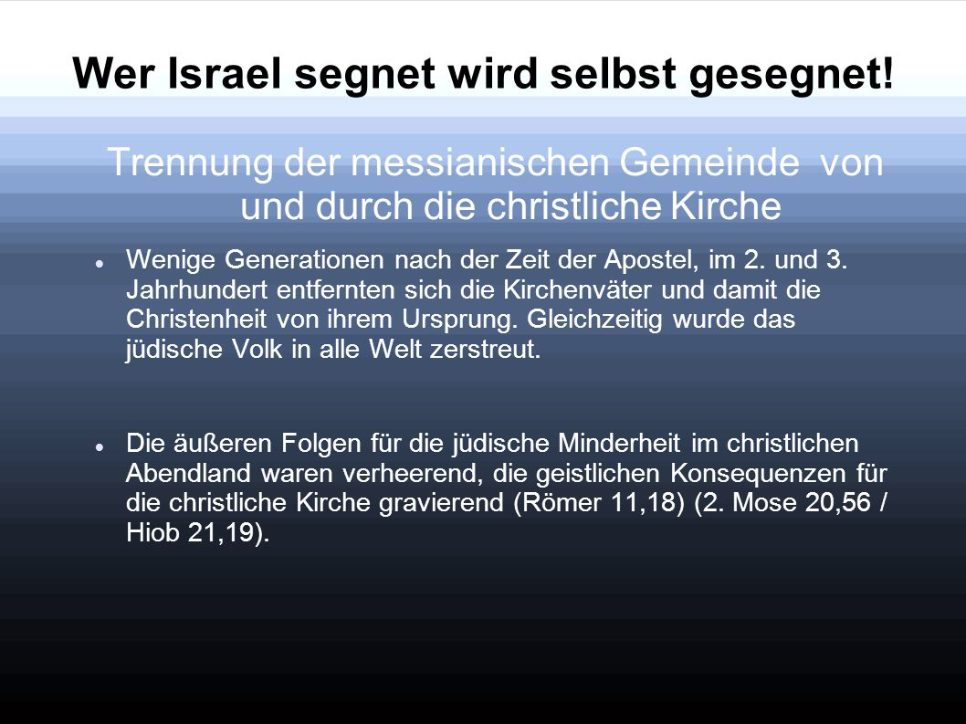 Wer Israel segnet wird selbst gesegnet! Trennung der messianischen Gemeinde von und durch die christliche Kirche Wenige Generationen nach der Zeit der