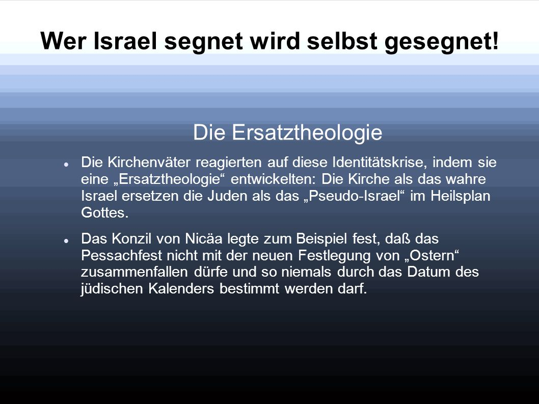"""Wer Israel segnet wird selbst gesegnet! Die Ersatztheologie Die Kirchenväter reagierten auf diese Identitätskrise, indem sie eine """"Ersatztheologie"""" en"""