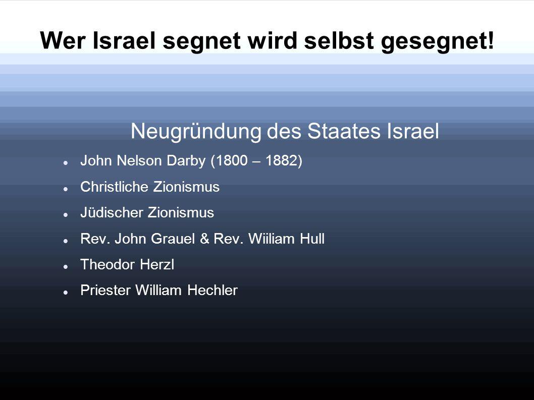 Wer Israel segnet wird selbst gesegnet! Neugründung des Staates Israel John Nelson Darby (1800 – 1882) Christliche Zionismus Jüdischer Zionismus Rev.