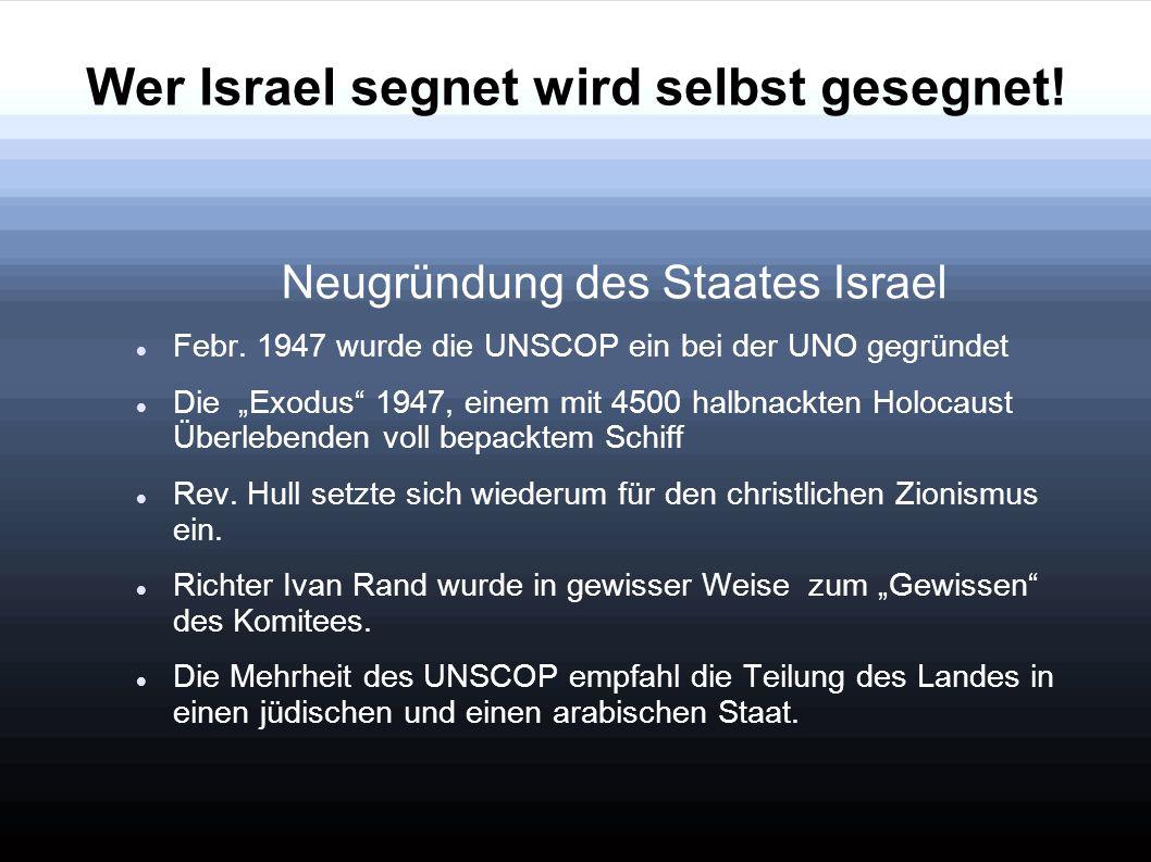 """Wer Israel segnet wird selbst gesegnet! Neugründung des Staates Israel Febr. 1947 wurde die UNSCOP ein bei der UNO gegründet Die """"Exodus"""" 1947, einem"""