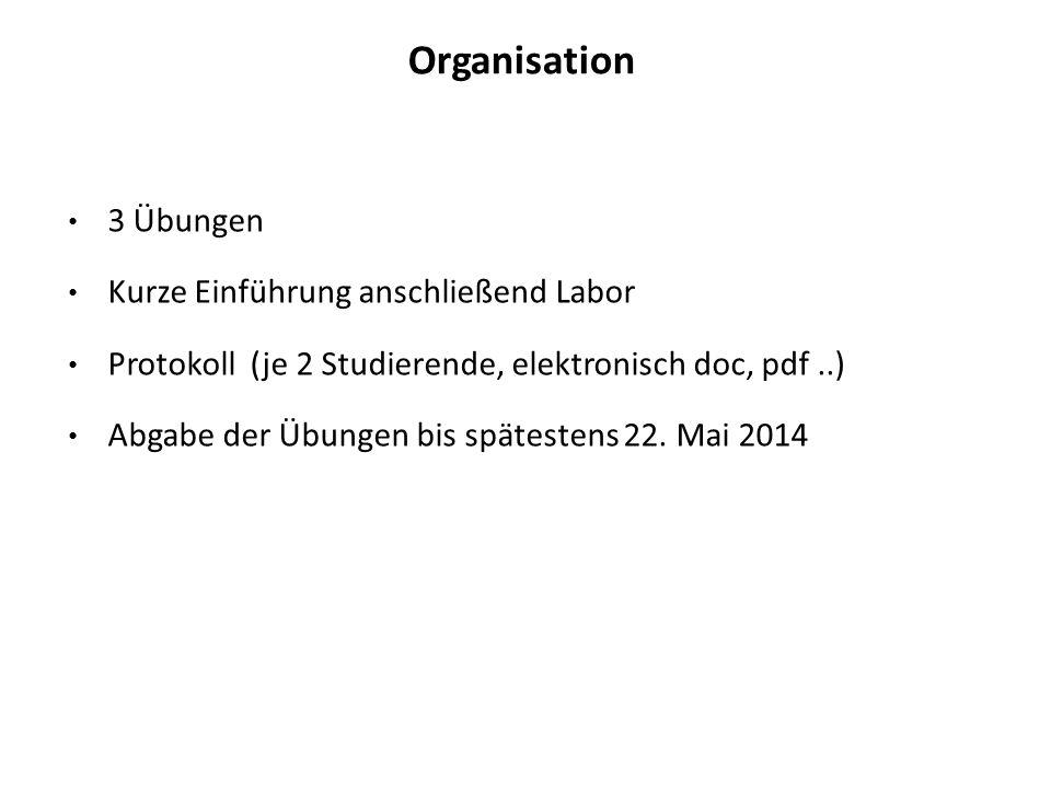 Organisation 3 Übungen Kurze Einführung anschließend Labor Protokoll (je 2 Studierende, elektronisch doc, pdf..) Abgabe der Übungen bis spätestens 22.