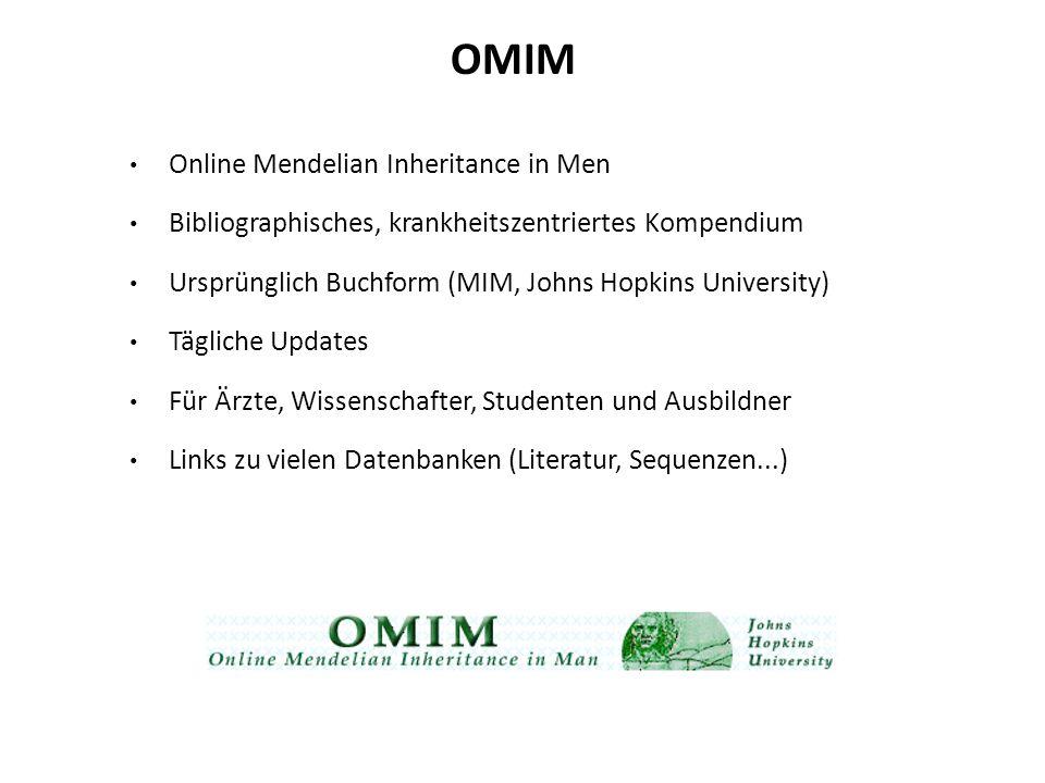 Online Mendelian Inheritance in Men Bibliographisches, krankheitszentriertes Kompendium Ursprünglich Buchform (MIM, Johns Hopkins University) Tägliche