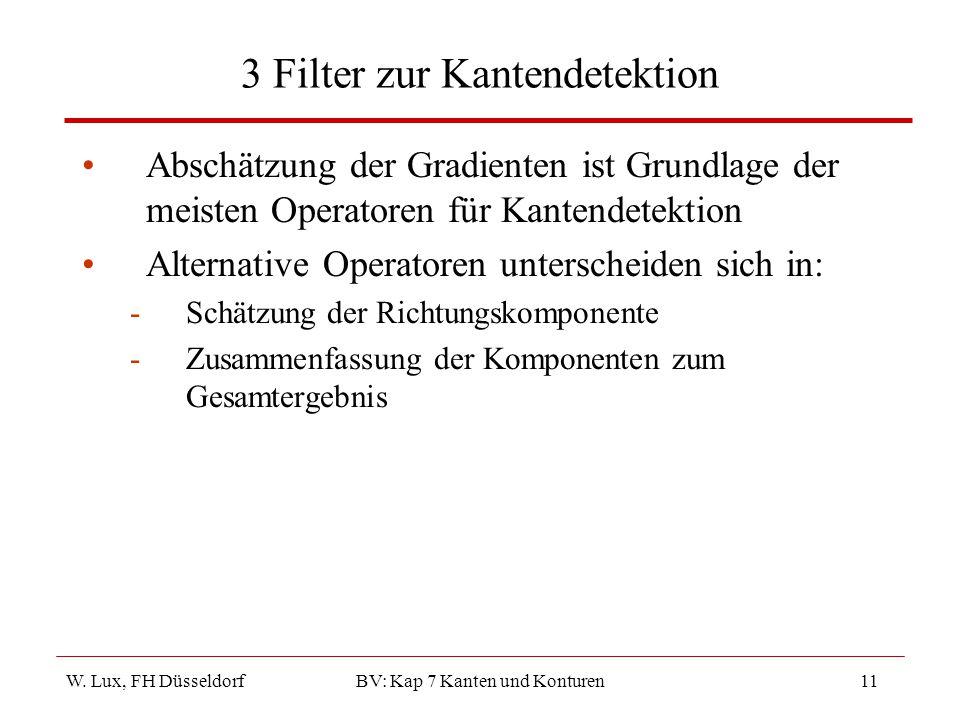 W. Lux, FH Düsseldorf BV: Kap 7 Kanten und Konturen11 3 Filter zur Kantendetektion Abschätzung der Gradienten ist Grundlage der meisten Operatoren für