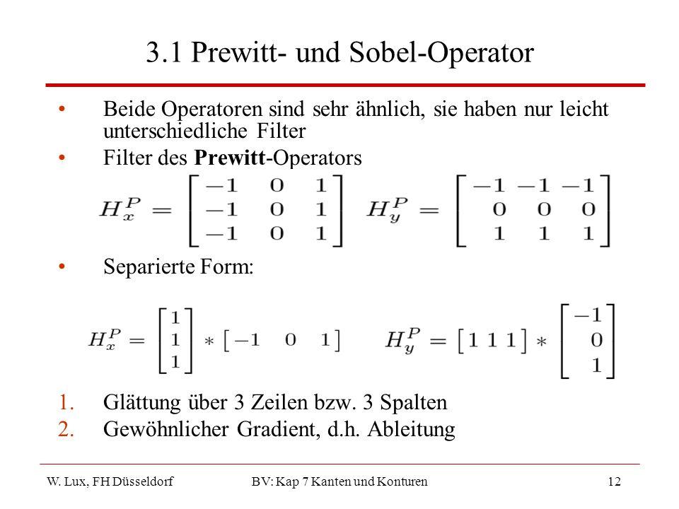 W. Lux, FH Düsseldorf BV: Kap 7 Kanten und Konturen12 3.1 Prewitt- und Sobel-Operator Beide Operatoren sind sehr ähnlich, sie haben nur leicht untersc