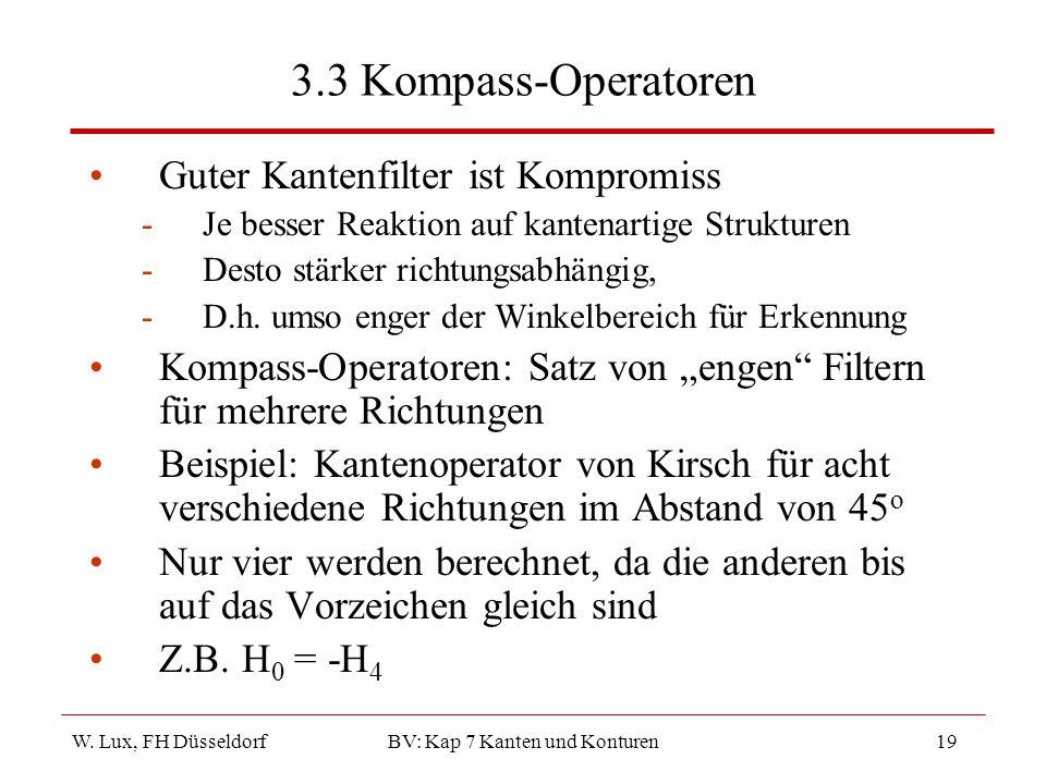W. Lux, FH Düsseldorf BV: Kap 7 Kanten und Konturen19 3.3 Kompass-Operatoren Guter Kantenfilter ist Kompromiss -Je besser Reaktion auf kantenartige St