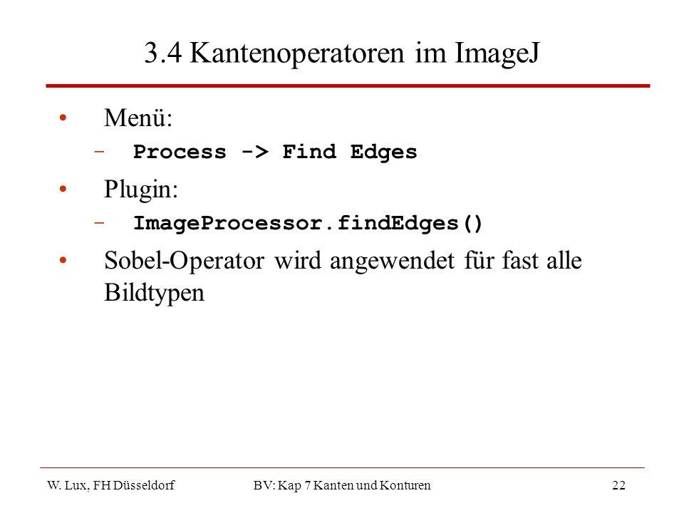 W. Lux, FH Düsseldorf BV: Kap 7 Kanten und Konturen22 3.4 Kantenoperatoren im ImageJ Menü: -Process -> Find Edges Plugin: -ImageProcessor.findEdges()