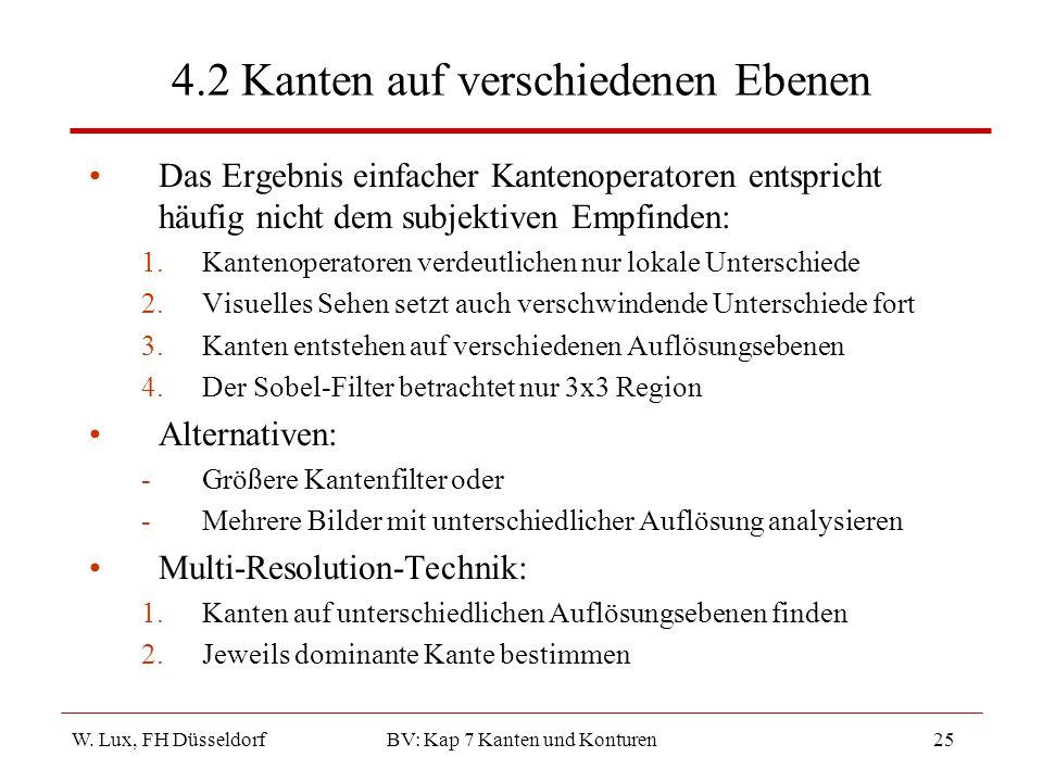 W. Lux, FH Düsseldorf BV: Kap 7 Kanten und Konturen25 4.2 Kanten auf verschiedenen Ebenen Das Ergebnis einfacher Kantenoperatoren entspricht häufig ni