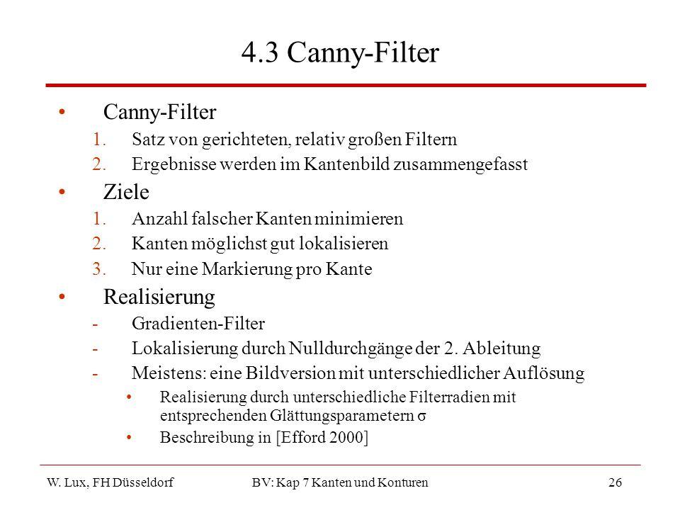 W. Lux, FH Düsseldorf BV: Kap 7 Kanten und Konturen26 4.3 Canny-Filter Canny-Filter 1.Satz von gerichteten, relativ großen Filtern 2.Ergebnisse werden