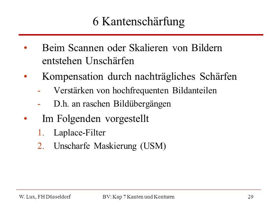 W. Lux, FH Düsseldorf BV: Kap 7 Kanten und Konturen29 6 Kantenschärfung Beim Scannen oder Skalieren von Bildern entstehen Unschärfen Kompensation durc